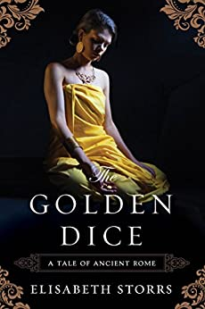 The Golden Dice (A Tale of Ancient Rome Book 2) by [Storrs, Elisabeth]