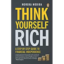 Think Yourself Rich: A step-by-step guide to financial independence