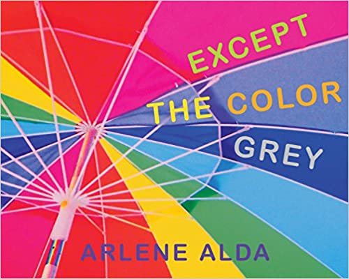 Except The Color Grey por Arlene Alda