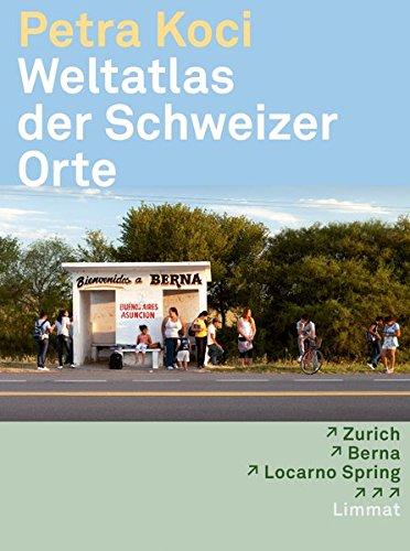 Weltatlas der Schweizer Orte: Zurich - Berna - Locarno Spring ... 15 Reportagen rund um den Globus