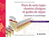 Plans de soins types, chemins cliniques et guides de séjour - Situations en cancérologie
