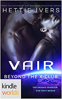The Krinar Chronicles: Vair: Beyond the X-Club (Kindle Worlds Novella) by [Ivers, Hettie]