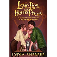 Love, Lies, and Hocus Pocus: A Study In Mischief (A Lily Singer Adventures Novella) (The Lily Singer Adventures)