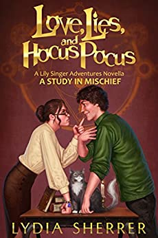 Love, Lies, and Hocus Pocus: A Study In Mischief (A Lily Singer Adventures Novella) (The Lily Singer Adventures) by [Sherrer, Lydia]