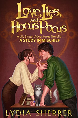Love, Lies, and Hocus Pocus: A Study In Mischief (A Lily Singer Adventures Novella) (The Lily Singer -