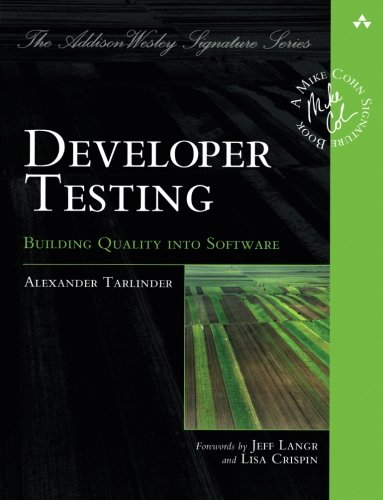 Developer Testing: Building Quality into Software (Addison-Wesley Signature Series (Cohn)) by Addison-Wesley Professional