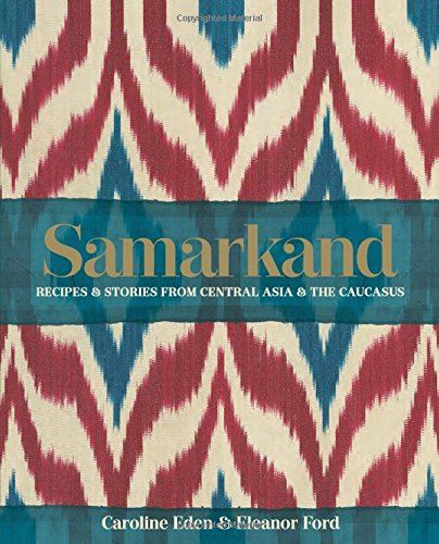 Samarkand: Recipes & Stories from Central Asia & The Caucasus pdf epub