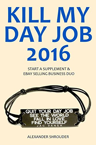 KILL MY DAY JOB in 2016: START A SUPPLEMENT & EBAY SELLING BUSINESS DUO ()