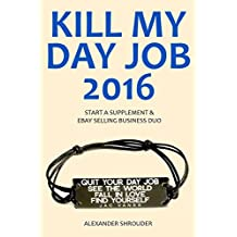 KILL MY DAY JOB in 2016: START A SUPPLEMENT & EBAY SELLING BUSINESS DUO