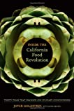 Inside the California Food Revolution: Thirty Years That Changed Our Culinary Consciousness (California Studies in Food and Culture)