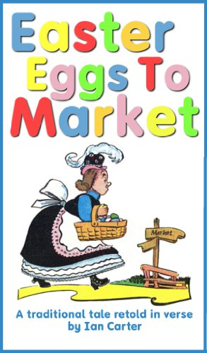 (Easter Eggs To Market: A Traditional Tale retold in verse)