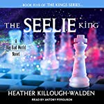 The Seelie King: The Kings Series, Book 5 | Heather Killough-Walden