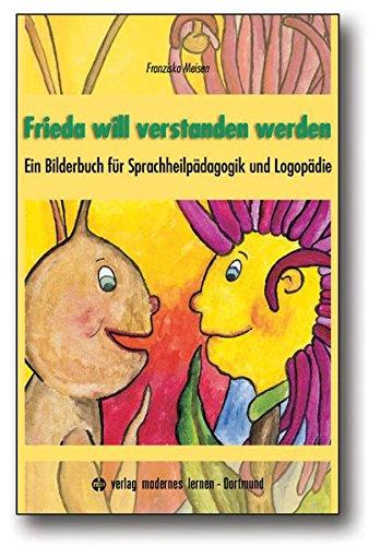 Frieda will verstanden werden: (Arbeitstitel). Ein Bilderbuch für Sprachheilpädagogik und Logopädie