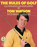 The Rules of Golf Illustrated and Explained, Tom Watson and Frank Hannigan, 0394507401