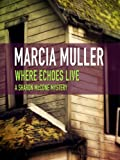 Front cover for the book Where Echoes Live by Marcia Muller