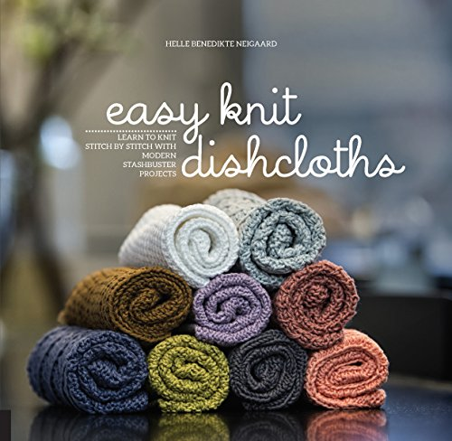 Cotton Knit Patterns - Easy Knit Dishcloths: Learn to Knit Stitch by Stitch with Modern Stashbuster Projects