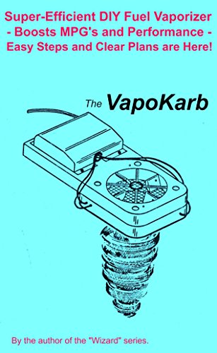 The VapoKarb: Super-Efficient Fuel Vaporizer - Boosts MPG's and Performance - Check these Easy Steps and Clear Plans! by [Weigle, Gordon]
