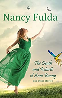 The Death and Rebirth of Anne Bonny: Short Stories by Nancy Fulda by [Fulda, Nancy]