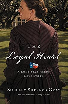 The Loyal Heart (A Lone Star Hero's Love Story Book 1) by [Gray, Shelley Shepard]