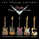 The Dream Factory: Fender Custom Shop by Tom Wheeler (Jan 1 2012)