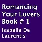 Romancing Your Lovers, Book 1 | Isabella De Laurentis