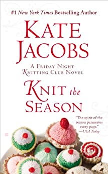 Knit the Season (Friday Night Knitting Club series Book 3) by [Jacobs, Kate]