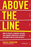 img - for Above the Line: How to Create a Company Culture that Engages Employees, Delights Customers and Delivers Results book / textbook / text book
