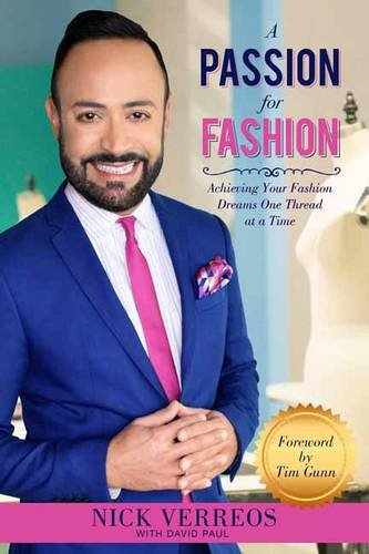 A Passion For Fashion Achieving Your Fashion Dreams One Thread At A Time Verreos Nick Paul David Gunn Tim 9781682610107 Amazon Com Books