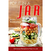 Pop It in a Jar: Delicious Recipes to Pop in a Jar