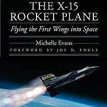 The X-15 Rocket Plane: Flying the First Wings into Space | Livre audio Auteur(s) : Michelle L. Evans Narrateur(s) : Gary L. Willprecht
