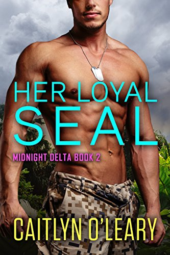 Her Loyal SEAL (Midnight Delta Book 2) by [O'Leary, Caitlyn]