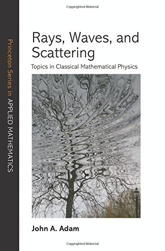 Rays, Waves, and Scattering: Topics in Classical Mathematical Physics (Princeton Series in Applied Mathematics)