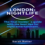 London Nightlife: The Final Insider's Guide | Sarah Retter