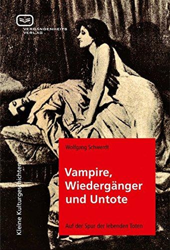 Vampire, Wiedergänger und Untote. Auf der Spur der lebenden Toten Taschenbuch – 15. November 2011 Wolfgang Schwerdt Vergangenheitsverlag 3940621390 Geschichte / Sonstiges