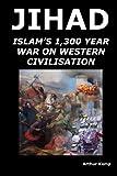 Jihad: Islam's 1,300 Year War Against Western Civilisation, Arthur Kemp, 1409205029