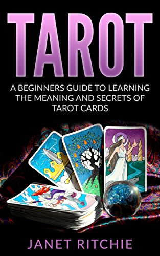 Tarot: A Beginners Guide to Learning the Meaning and Secrets of Tarot (Tips Card Set)
