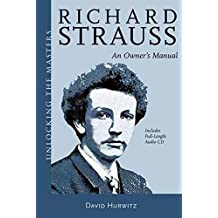 Richard Strauss - An Owner's Manual: Unlocking the Masters Series