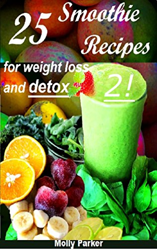 DETOX: 25 Easy fat burning Smoothie Recipes for Weight Loss and Detox Cleansing (Volume