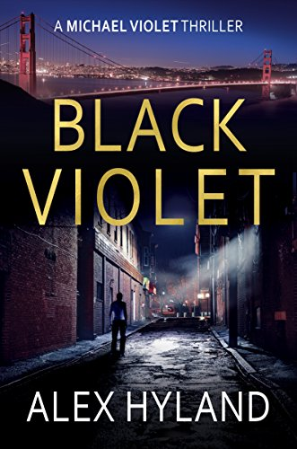 Black Violet (A Michael Violet Thriller Book 1) by [Hyland, Alex]