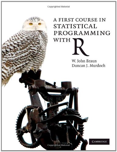 A First Course in Statistical Programming with R by Duncan J. Murdoch , W. John Braun, Publisher : Cambridge University Press