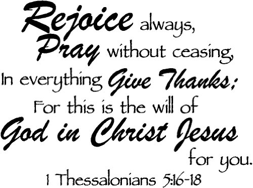 Rejoice always, Pray without ceasing, in everything give thanks; for this is the will of God in Christ Jesus for you 1 Thessalonians 5:16-18 religious decorations inspirational vinyl wall (In Everything Give Thanks To The Lord)
