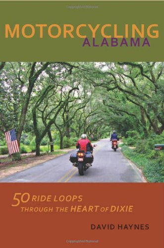 Motorcycling Alabama: 50 Ride Loops through the Heart of Dixie -