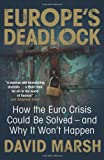 Europe's Deadlock: How the Euro Crisis Could Be Solved - And Why It Won't Happen, David Marsh, 0300201206