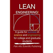 Lean Engineering!: A guide for success in science and engineering for college and graduate students