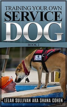 Training Your Own Service Dog Book 2: Training Psychiatric Service Dogs - PTSD, Anxiety Disorders, and Depression by [Sullivan, Lelah, Cohen, AKA Shana]