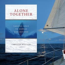 Alone Together: Sailing Solo to Hawaii and Beyond Audiobook by Christian Williams Narrated by Christian Williams