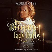 The Deceptive Lady Darby: Lost Ladies of London, Book 2 Audiobook by Adele Clee Narrated by Liisa Ivary