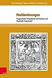 img - for Positionierungen: Pragmatische Perspektiven Auf Literatur Und Musik Der Fruhneuzeit (Schriften Des Fruhneuzeitzentrums Potsdam) (German Edition) book / textbook / text book