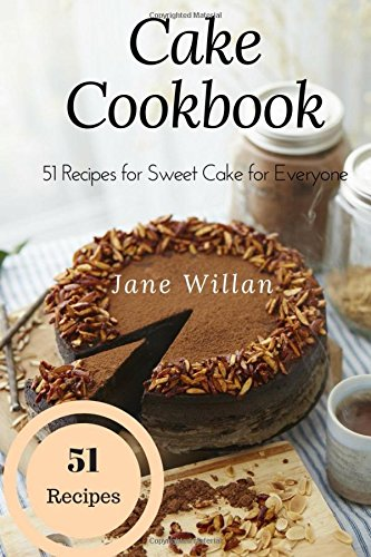 Cake Cookbook: 51 Recipes for Sweet Cake for Everyone by Jane Willan