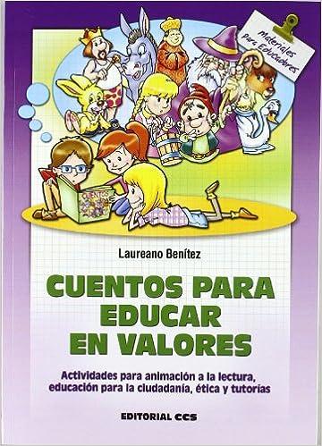 Cuentos para educar en valores: Actividades para animación a la lectura, educación para la ciudadanía, ética y tutorías Materiales para educadores: ...